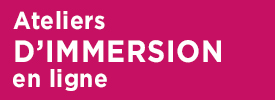 Ateliers d'immersion en ligne